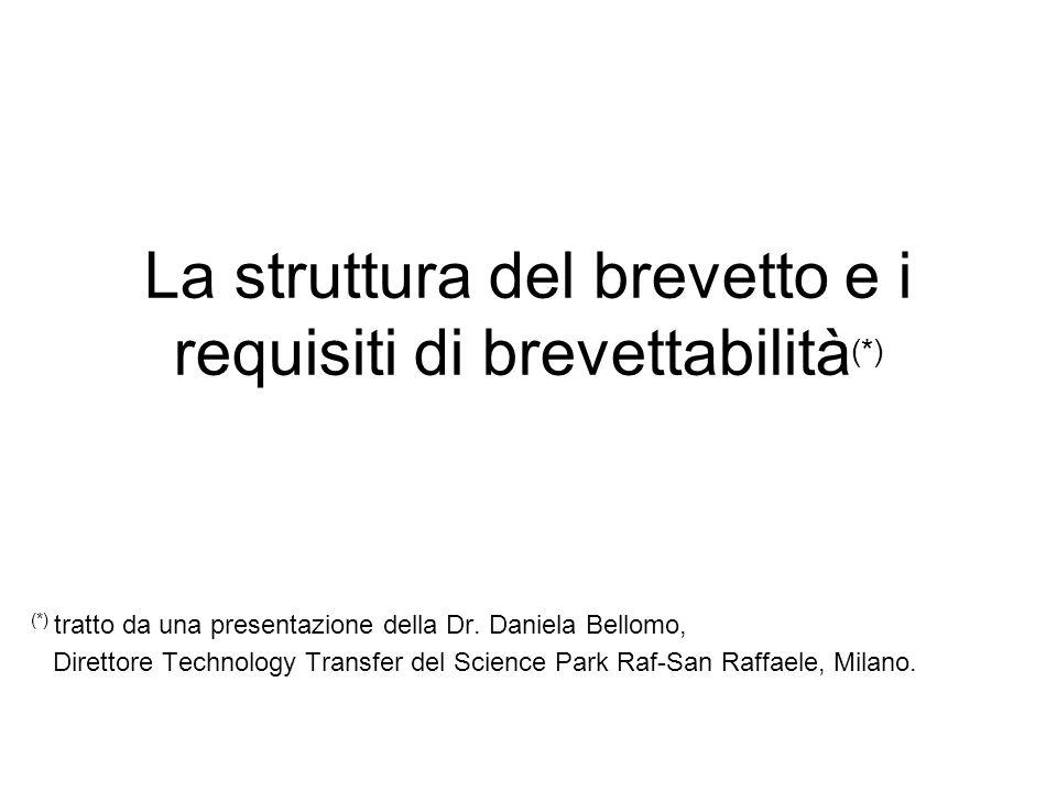 La struttura del brevetto e i requisiti di brevettabilità (*) (*) tratto da una presentazione della Dr. Daniela Bellomo, Direttore Technology Transfer