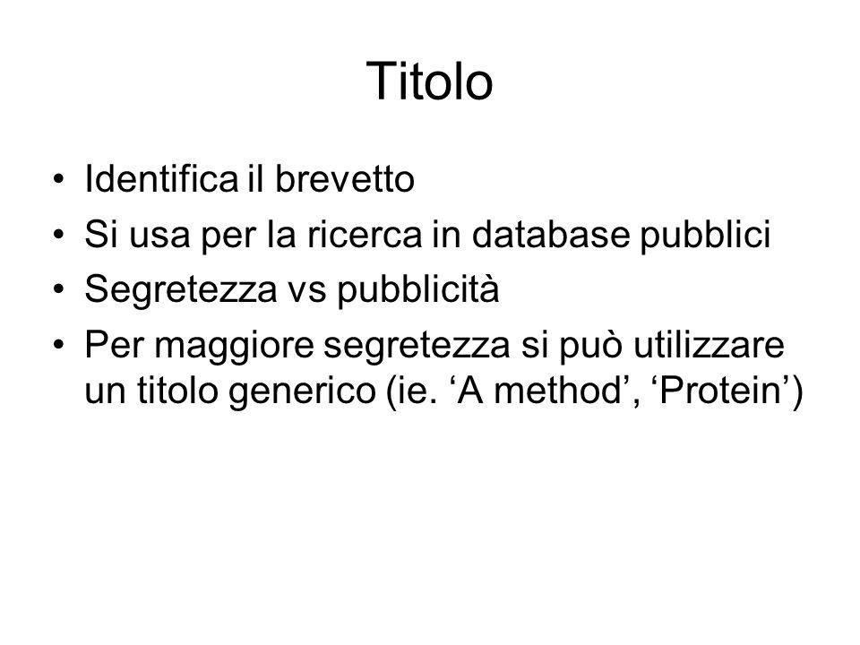 Titolo Identifica il brevetto Si usa per la ricerca in database pubblici Segretezza vs pubblicità Per maggiore segretezza si può utilizzare un titolo