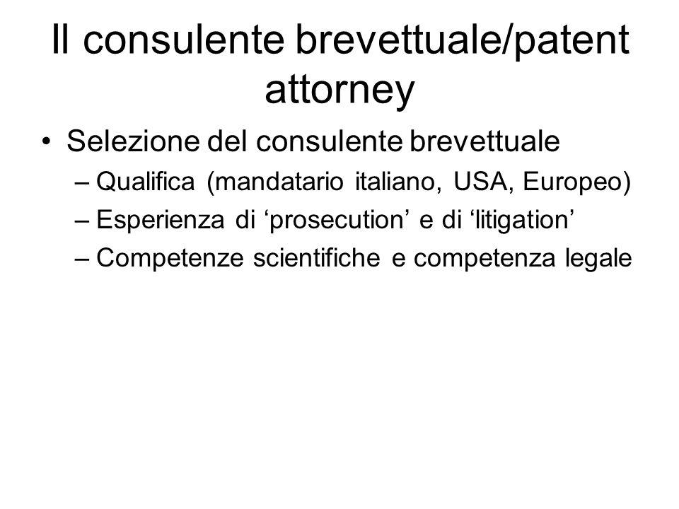 Il consulente brevettuale/patent attorney Selezione del consulente brevettuale –Qualifica (mandatario italiano, USA, Europeo) –Esperienza di prosecuti