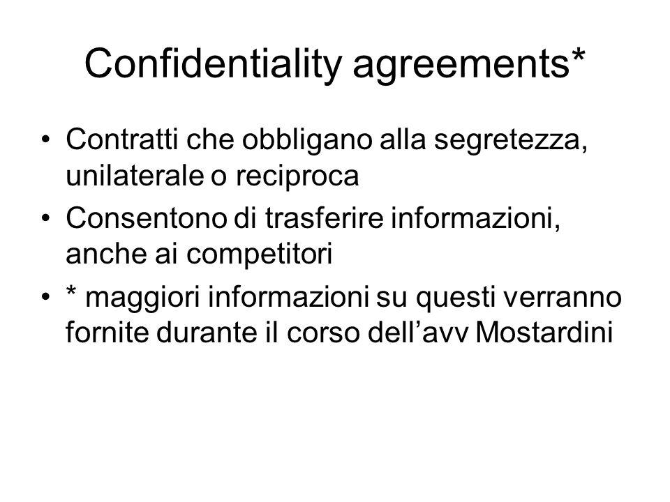 Confidentiality agreements* Contratti che obbligano alla segretezza, unilaterale o reciproca Consentono di trasferire informazioni, anche ai competito