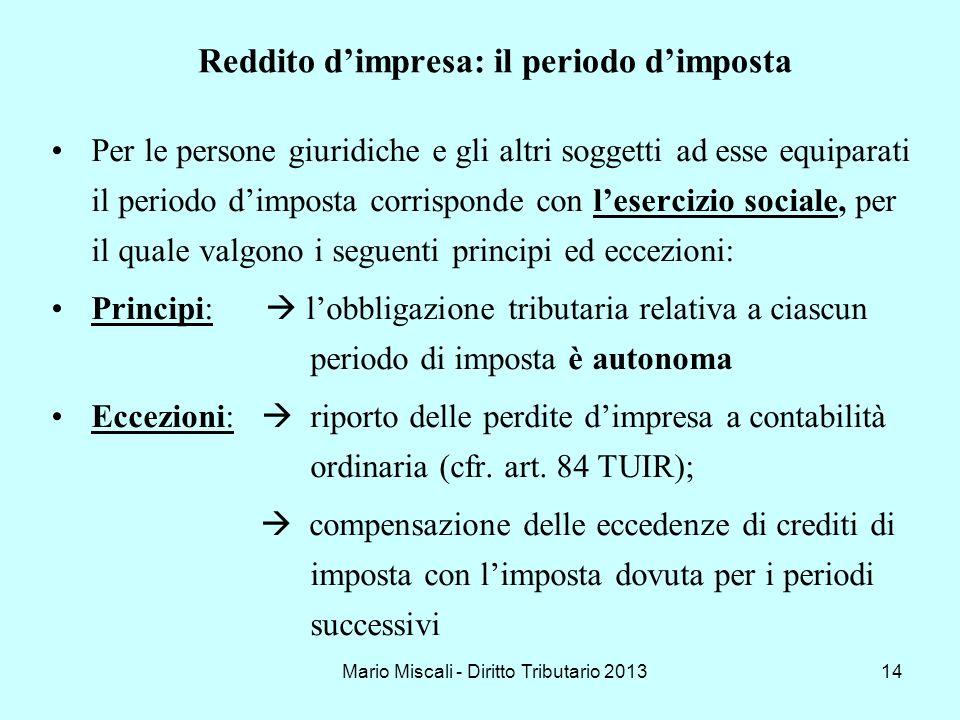 Mario Miscali - Diritto Tributario 201314 Reddito dimpresa: il periodo dimposta Per le persone giuridiche e gli altri soggetti ad esse equiparati il p