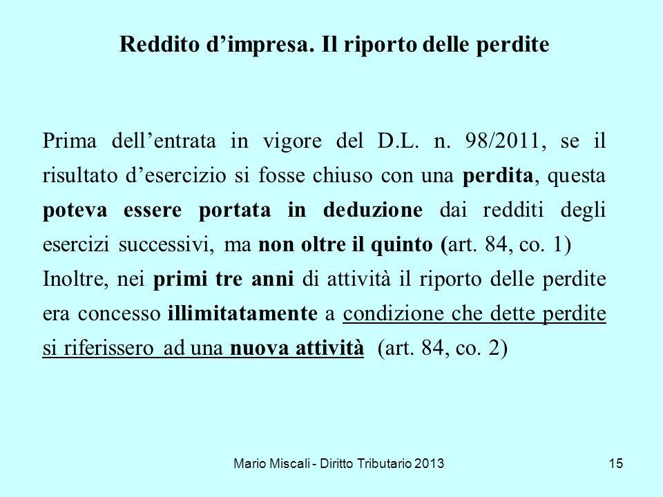 Mario Miscali - Diritto Tributario 201315 Prima dellentrata in vigore del D.L. n. 98/2011, se il risultato desercizio si fosse chiuso con una perdita,