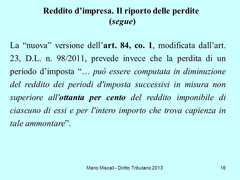 Mario Miscali - Diritto Tributario 201316 La nuova versione dellart. 84, co. 1, modificata dallart. 23, D.L. n. 98/2011, prevede invece che la perdita