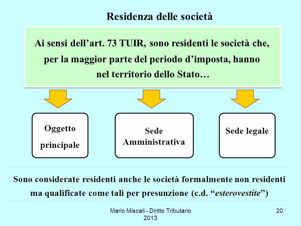 Mario Miscali - Diritto Tributario 2013 20 Ai sensi dellart. 73 TUIR, sono residenti le società che, per la maggior parte del periodo dimposta, hanno