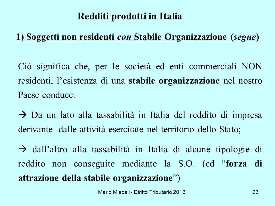 Mario Miscali - Diritto Tributario 201323 1)Soggetti non residenti con Stabile Organizzazione (segue) Ciò significa che, per le società ed enti commer