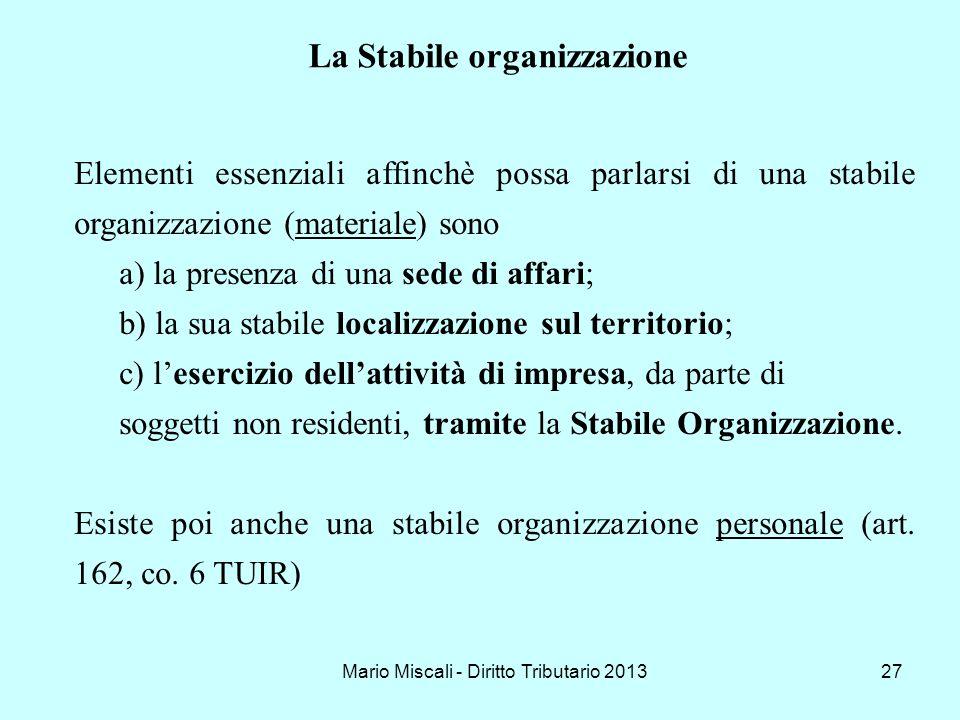 Mario Miscali - Diritto Tributario 201327 Elementi essenziali affinchè possa parlarsi di una stabile organizzazione (materiale) sono a) la presenza di