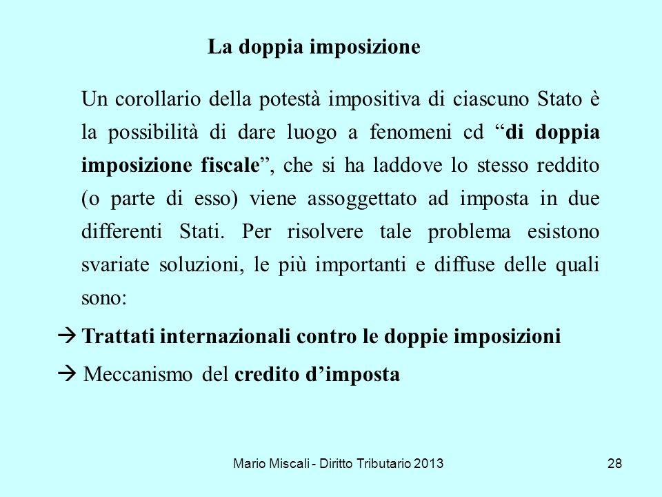 Mario Miscali - Diritto Tributario 201328 Un corollario della potestà impositiva di ciascuno Stato è la possibilità di dare luogo a fenomeni cd di dop