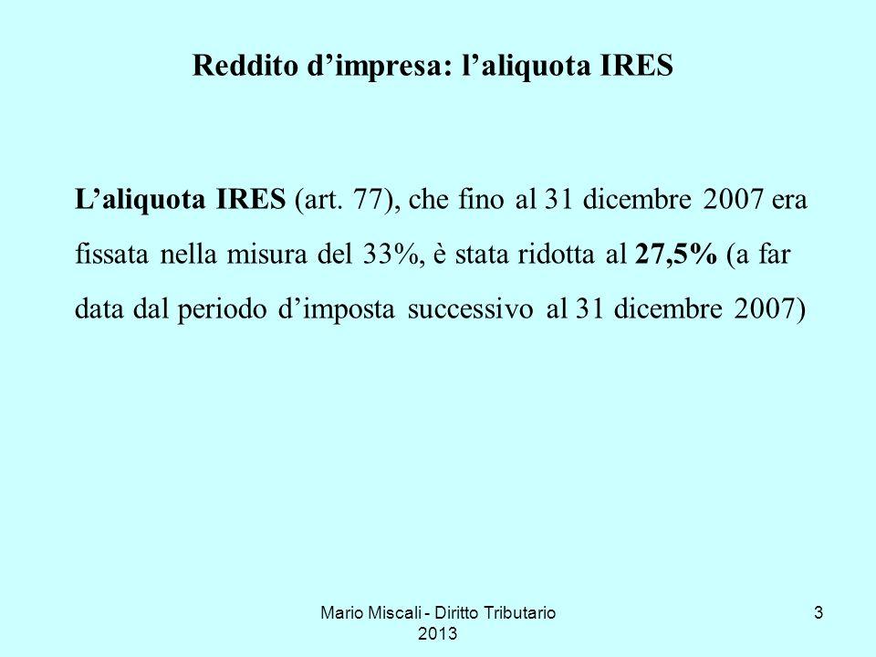 Mario Miscali - Diritto Tributario 2013 3 Laliquota IRES (art. 77), che fino al 31 dicembre 2007 era fissata nella misura del 33%, è stata ridotta al