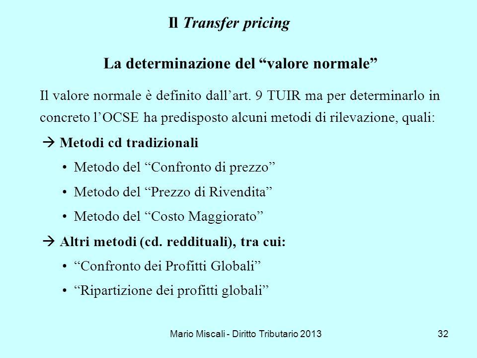Mario Miscali - Diritto Tributario 201332 Il valore normale è definito dallart. 9 TUIR ma per determinarlo in concreto lOCSE ha predisposto alcuni met