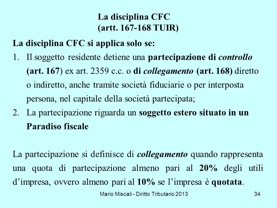 Mario Miscali - Diritto Tributario 201334 La disciplina CFC (artt. 167-168 TUIR) La disciplina CFC si applica solo se: 1.Il soggetto residente detiene