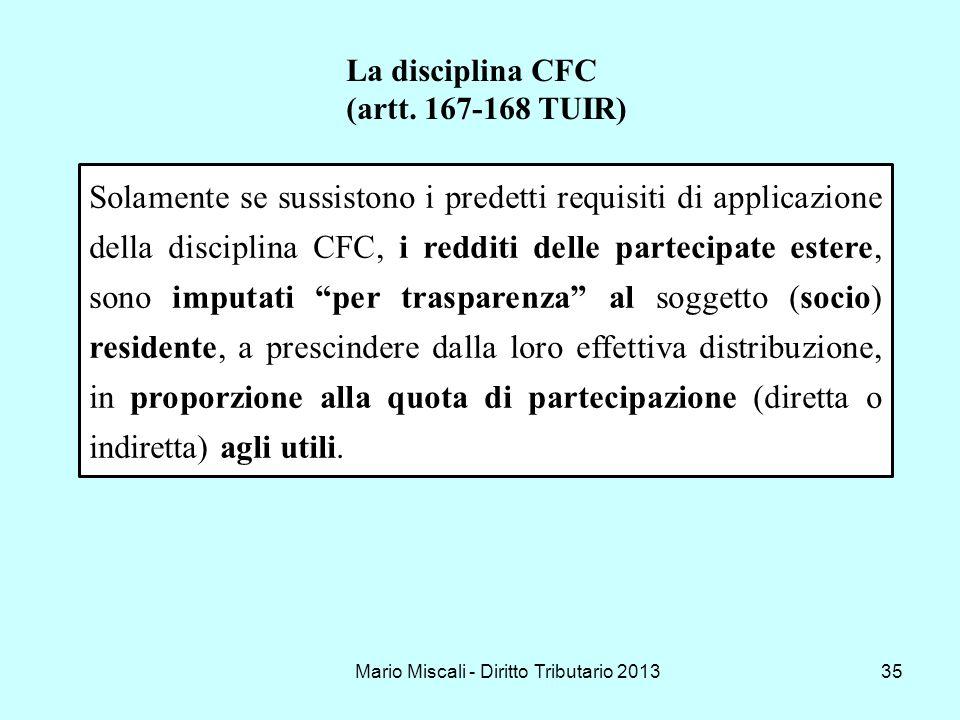Mario Miscali - Diritto Tributario 201335 Solamente se sussistono i predetti requisiti di applicazione della disciplina CFC, i redditi delle partecipa