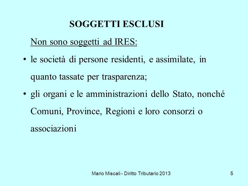 Mario Miscali - Diritto Tributario 20135 Non sono soggetti ad IRES: le società di persone residenti, e assimilate, in quanto tassate per trasparenza;