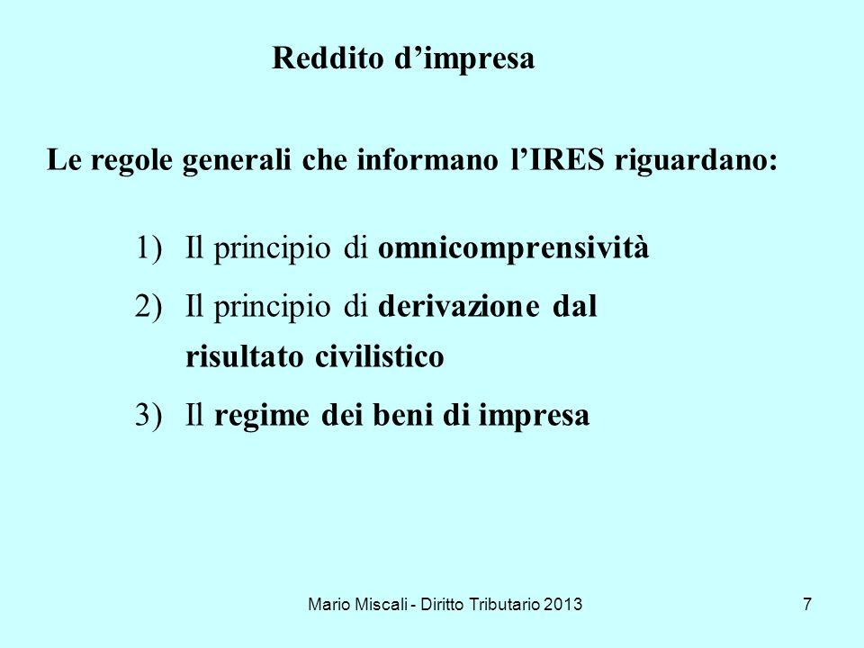 Mario Miscali - Diritto Tributario 20137 Reddito dimpresa 1)Il principio di omnicomprensività 2)Il principio di derivazione dal risultato civilistico