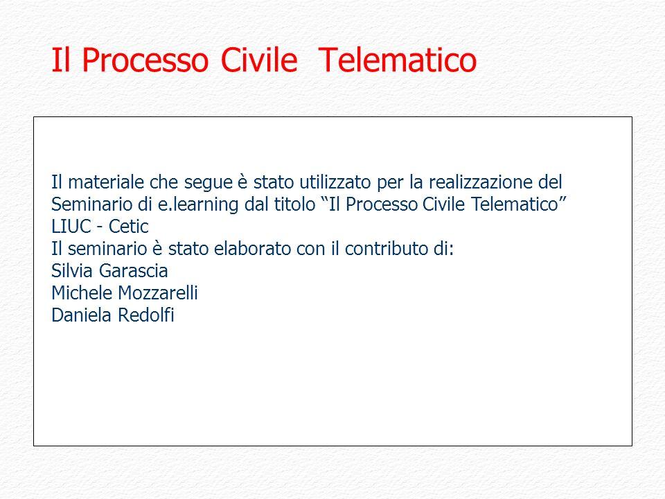 Il Processo Civile Telematico Il materiale che segue è stato utilizzato per la realizzazione del Seminario di e.learning dal titolo Il Processo Civile