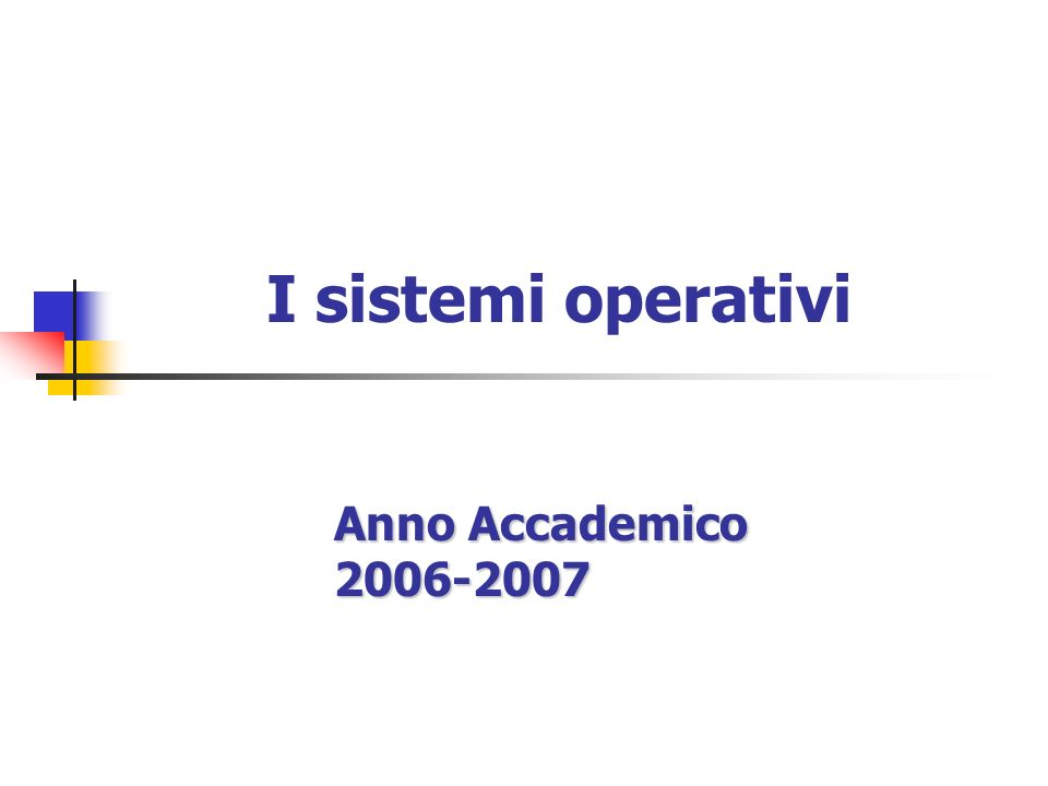 I sistemi operativi Anno Accademico 2006-2007