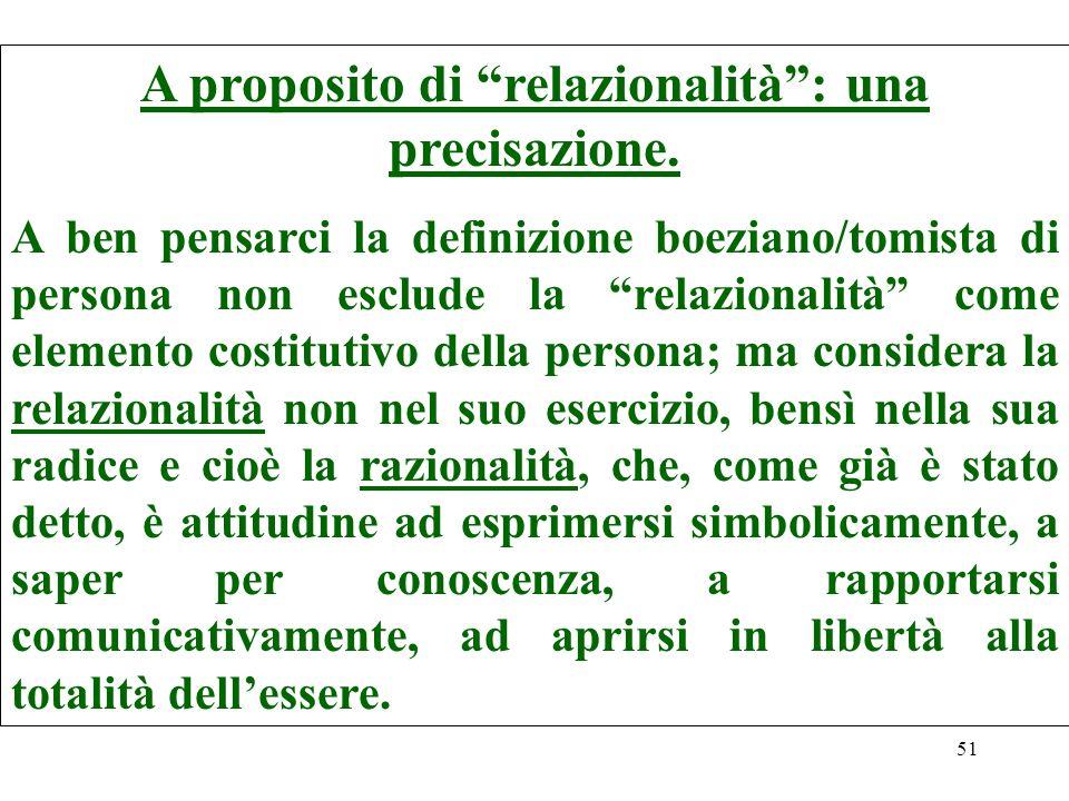 51 A proposito di relazionalità: una precisazione. A ben pensarci la definizione boeziano/tomista di persona non esclude la relazionalità come element
