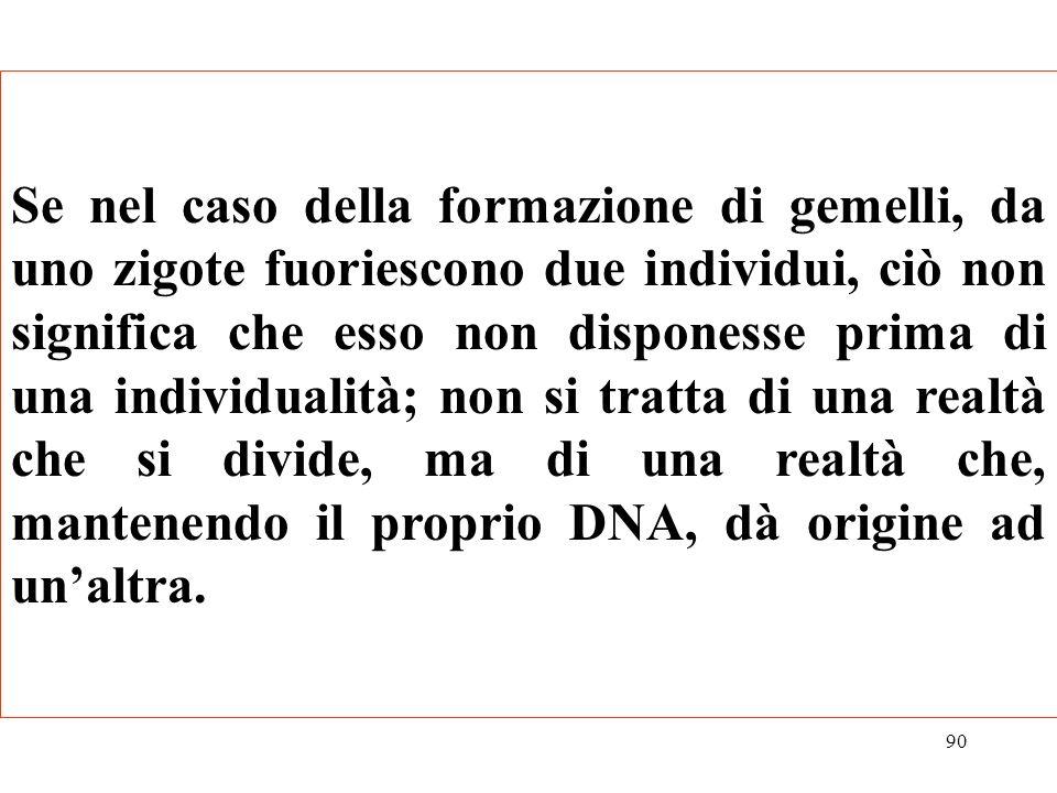 90 Se nel caso della formazione di gemelli, da uno zigote fuoriescono due individui, ciò non significa che esso non disponesse prima di una individual