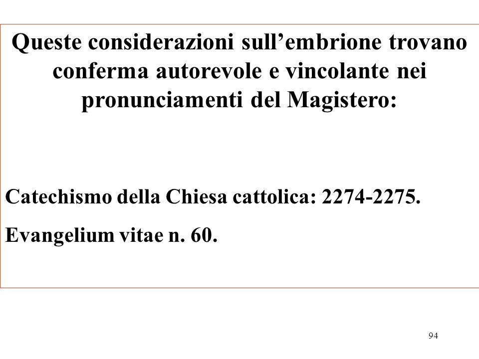 94 Queste considerazioni sullembrione trovano conferma autorevole e vincolante nei pronunciamenti del Magistero: Catechismo della Chiesa cattolica: 22