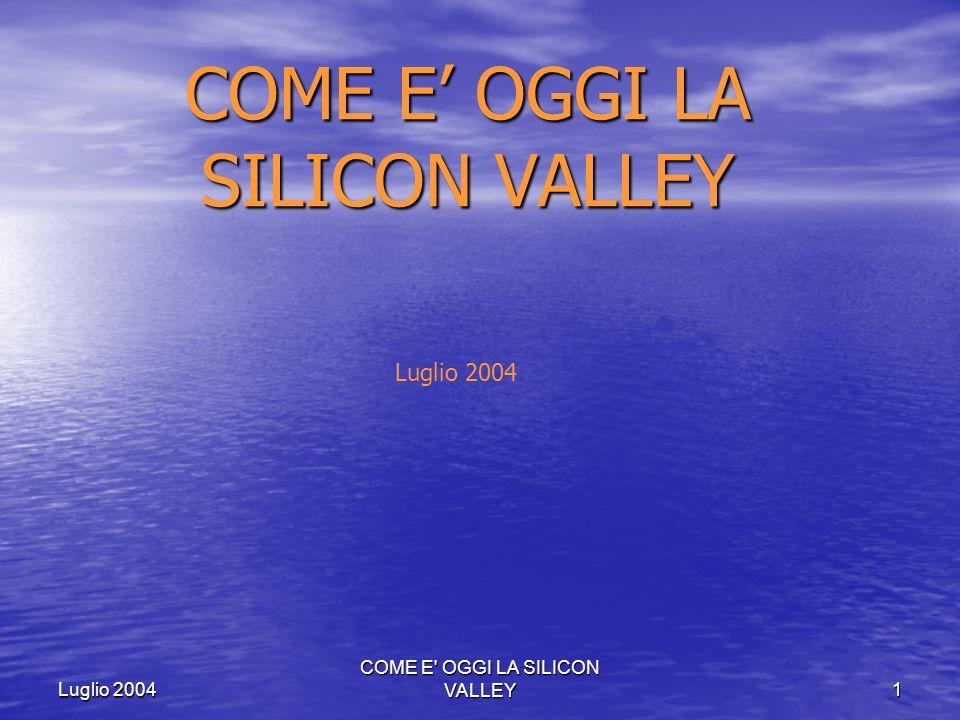 COME E' OGGI LA SILICON VALLEY 1 Luglio 2004 COME E OGGI LA SILICON VALLEY Luglio 2004