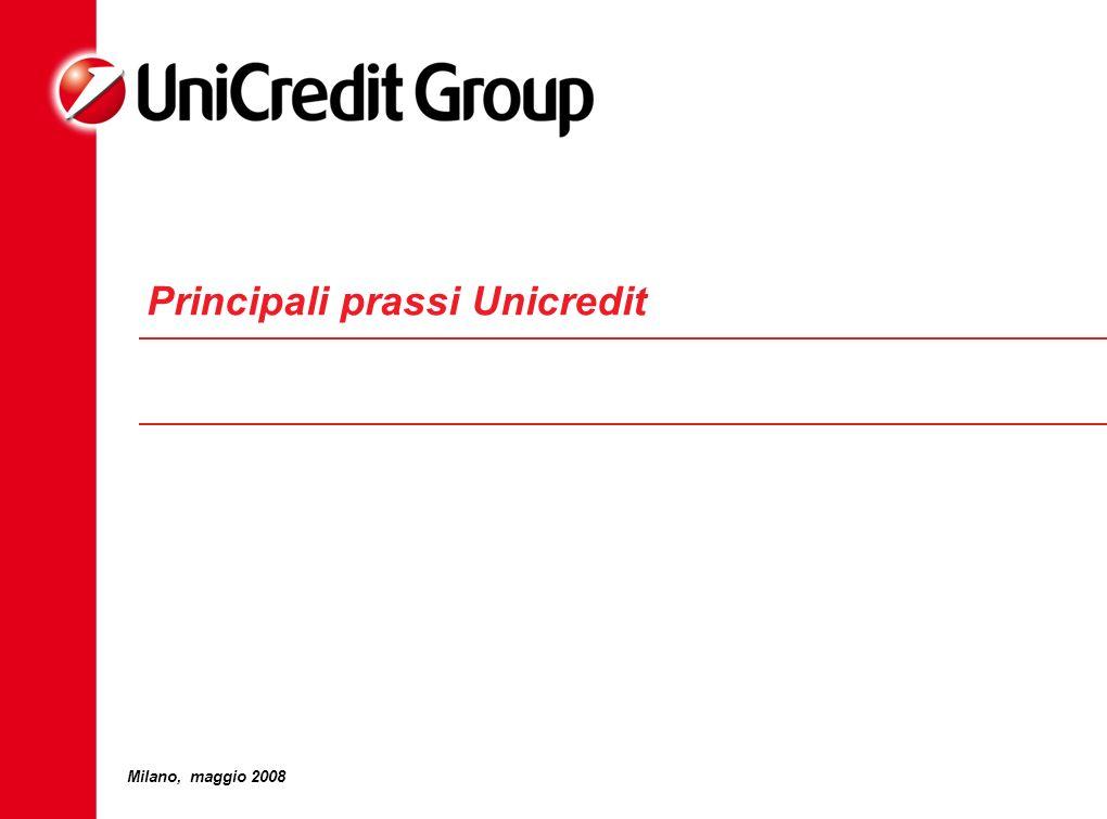 Milano, maggio 2008 Principali prassi Unicredit