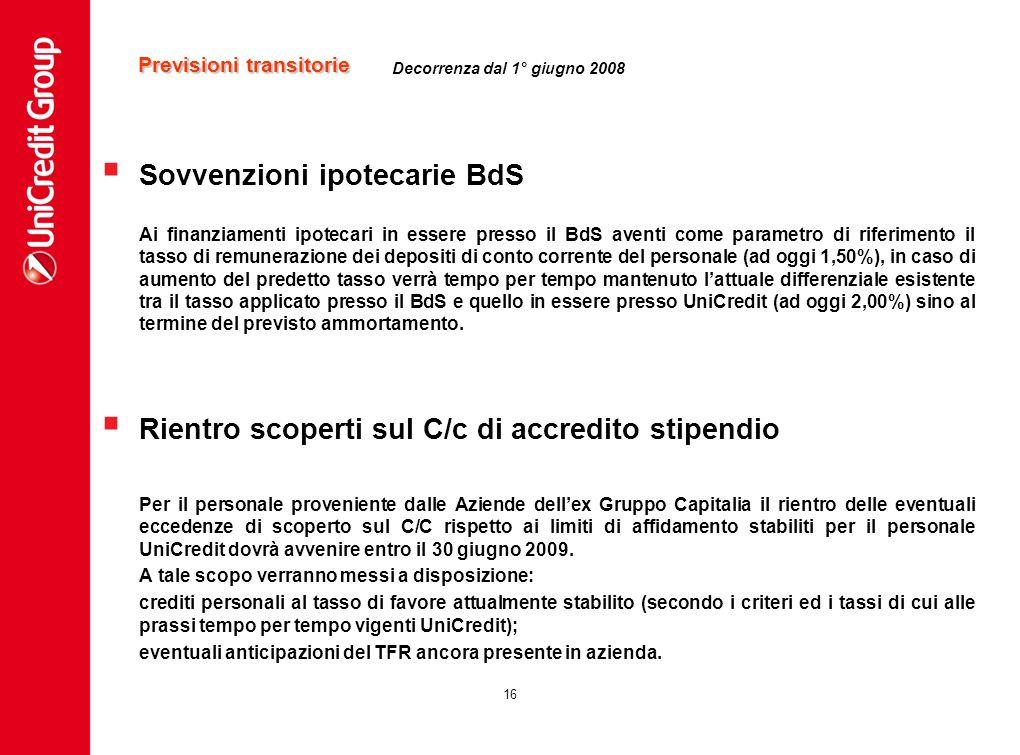 16 Sovvenzioni ipotecarie BdS Ai finanziamenti ipotecari in essere presso il BdS aventi come parametro di riferimento il tasso di remunerazione dei de