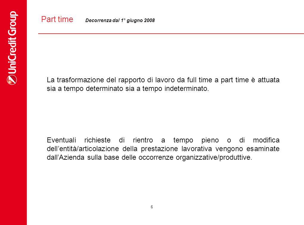 6 Part time La trasformazione del rapporto di lavoro da full time a part time è attuata sia a tempo determinato sia a tempo indeterminato. Eventuali r