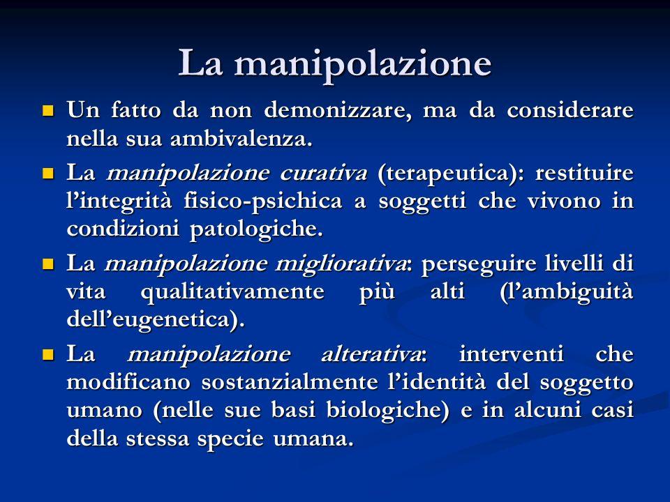 La manipolazione Un fatto da non demonizzare, ma da considerare nella sua ambivalenza. Un fatto da non demonizzare, ma da considerare nella sua ambiva