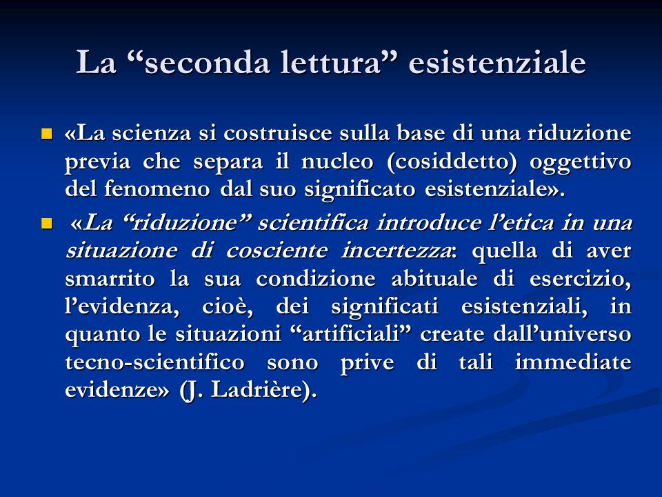 La seconda lettura esistenziale «La scienza si costruisce sulla base di una riduzione previa che separa il nucleo (cosiddetto) oggettivo del fenomeno dal suo significato esistenziale».