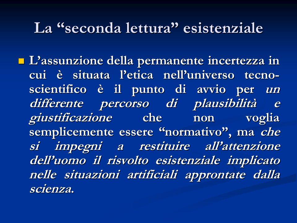 La seconda lettura esistenziale Lassunzione della permanente incertezza in cui è situata letica nelluniverso tecno- scientifico è il punto di avvio pe