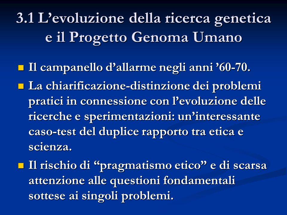 3.1 Levoluzione della ricerca genetica e il Progetto Genoma Umano Il campanello dallarme negli anni 60-70.