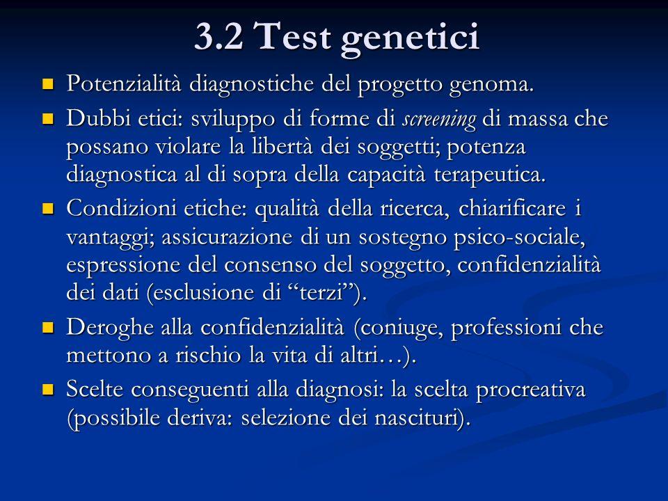 3.2 Test genetici Potenzialità diagnostiche del progetto genoma. Potenzialità diagnostiche del progetto genoma. Dubbi etici: sviluppo di forme di scre