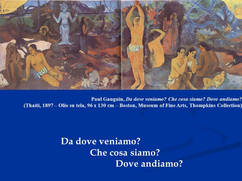 Paul Gauguin, Da dove veniamo? Che cosa siamo? Dove andiamo? (Thaiti, 1897 – Olio su tela, 96 x 130 cm – Boston, Museum of Fine Arts, Thompkins Collec