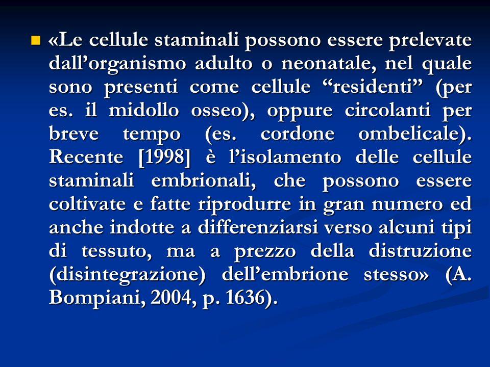 «Le cellule staminali possono essere prelevate dallorganismo adulto o neonatale, nel quale sono presenti come cellule residenti (per es. il midollo os