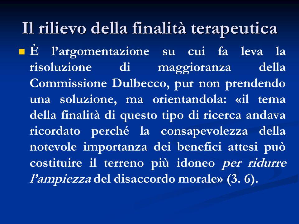 Il rilievo della finalità terapeutica È largomentazione su cui fa leva la risoluzione di maggioranza della Commissione Dulbecco, pur non prendendo una