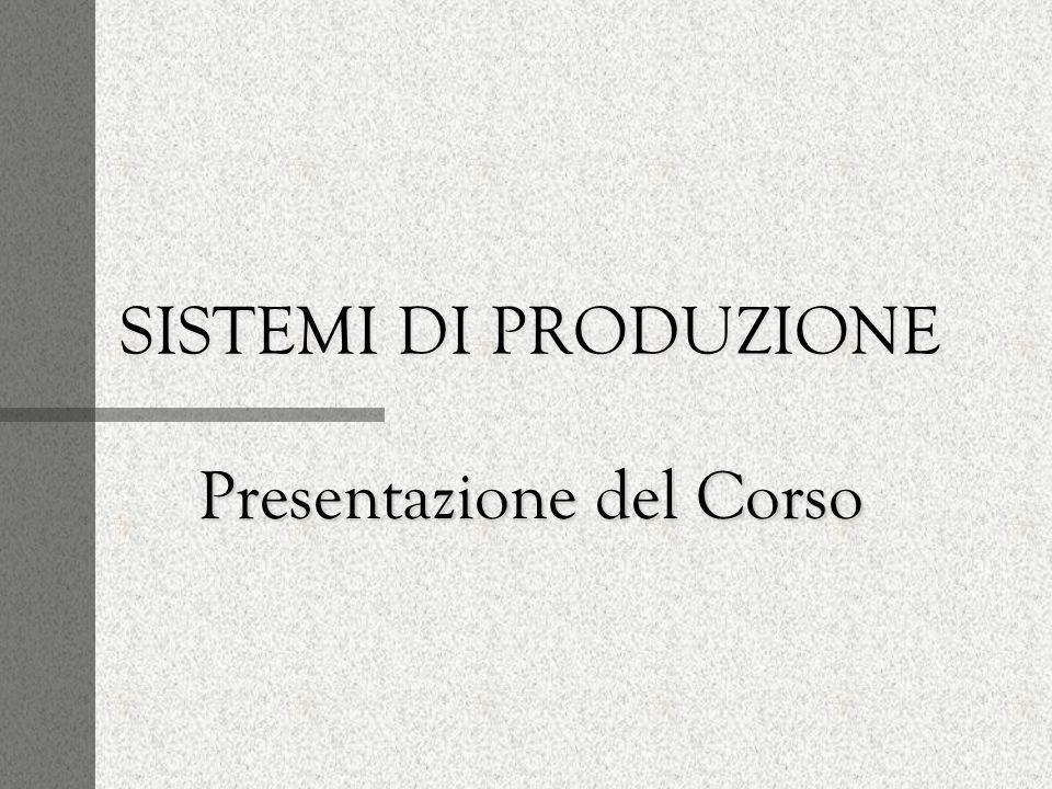 SISTEMI DI PRODUZIONE Presentazione del Corso