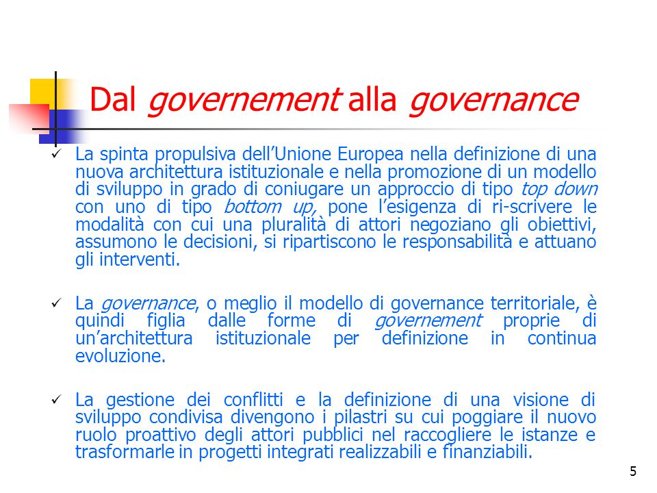 5 Dal governement alla governance La spinta propulsiva dellUnione Europea nella definizione di una nuova architettura istituzionale e nella promozione