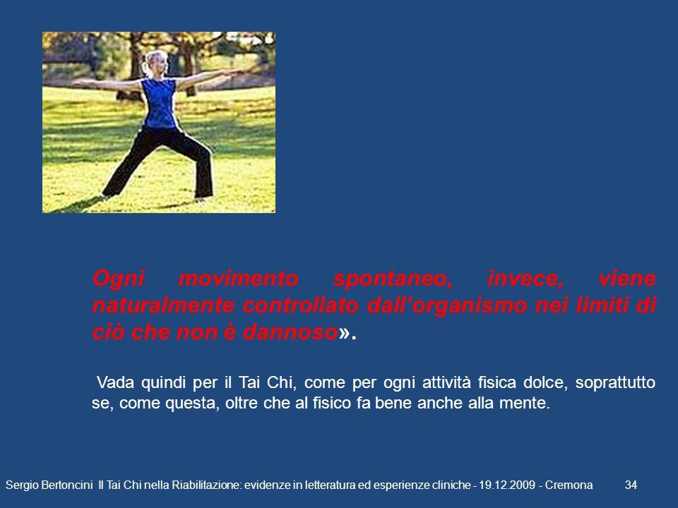 Sergio Bertoncini Il Tai Chi nella Riabilitazione: evidenze in letteratura ed esperienze cliniche - 19.12.2009 - Cremona 34 Ogni movimento spontaneo,