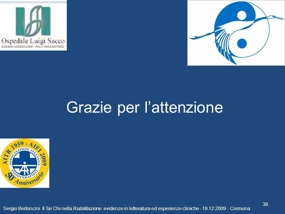 Sergio Bertoncini Il Tai Chi nella Riabilitazione: evidenze in letteratura ed esperienze cliniche - 19.12.2009 - Cremona 38 Grazie per lattenzione