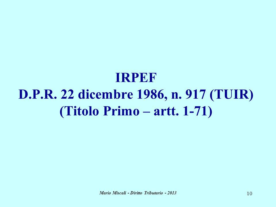 Mario Miscali - Diritto Tributario - 2013 10 IRPEF D.P.R. 22 dicembre 1986, n. 917 (TUIR) (Titolo Primo – artt. 1-71)