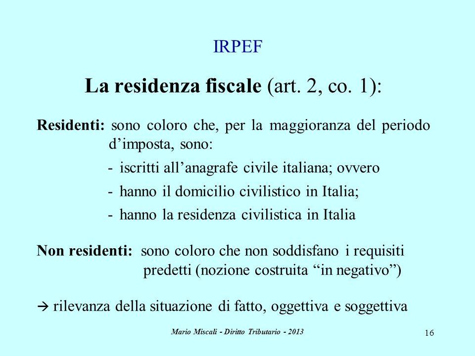 Mario Miscali - Diritto Tributario - 2013 16 La residenza fiscale (art. 2, co. 1): Residenti: sono coloro che, per la maggioranza del periodo dimposta
