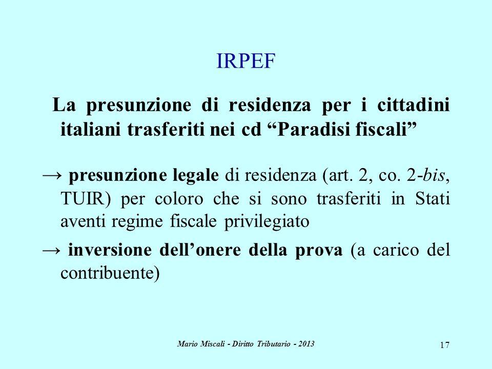 Mario Miscali - Diritto Tributario - 2013 17 La presunzione di residenza per i cittadini italiani trasferiti nei cd Paradisi fiscali presunzione legal