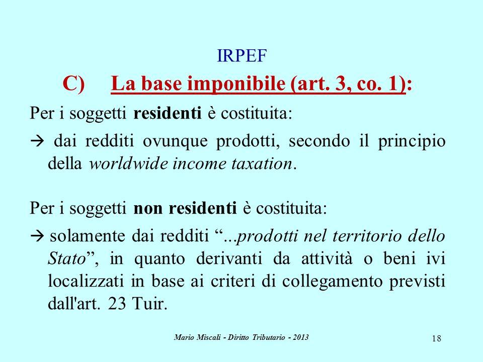 Mario Miscali - Diritto Tributario - 2013 18 C)La base imponibile (art. 3, co. 1): Per i soggetti residenti è costituita: dai redditi ovunque prodotti