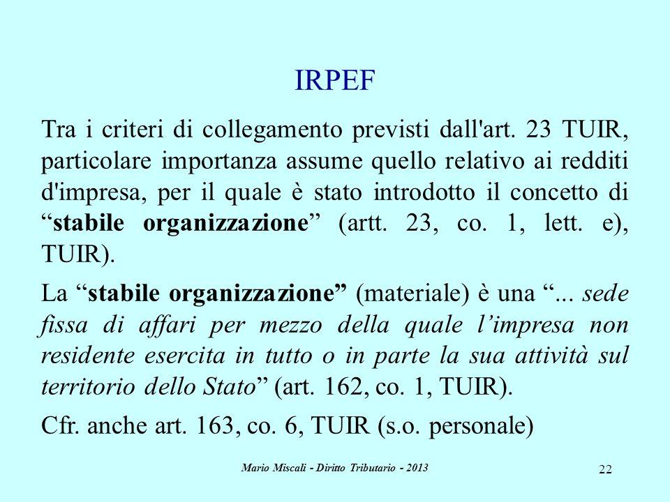 Mario Miscali - Diritto Tributario - 2013 22 Tra i criteri di collegamento previsti dall'art. 23 TUIR, particolare importanza assume quello relativo a