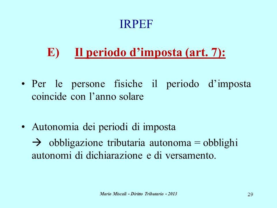 Mario Miscali - Diritto Tributario - 2013 29 E) Il periodo dimposta (art. 7): Per le persone fisiche il periodo dimposta coincide con lanno solare Aut