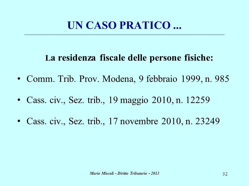 Mario Miscali - Diritto Tributario - 2013 32 L a residenza fiscale delle persone fisiche: Comm. Trib. Prov. Modena, 9 febbraio 1999, n. 985 Cass. civ.