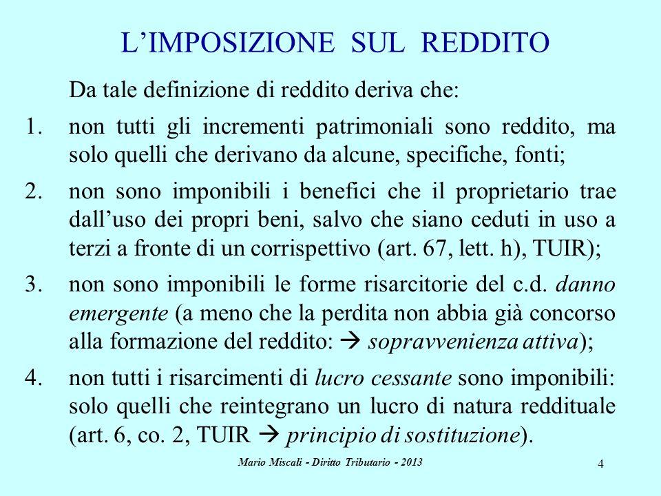 Mario Miscali - Diritto Tributario - 2013 4 LIMPOSIZIONE SUL REDDITO Da tale definizione di reddito deriva che: 1.non tutti gli incrementi patrimonial