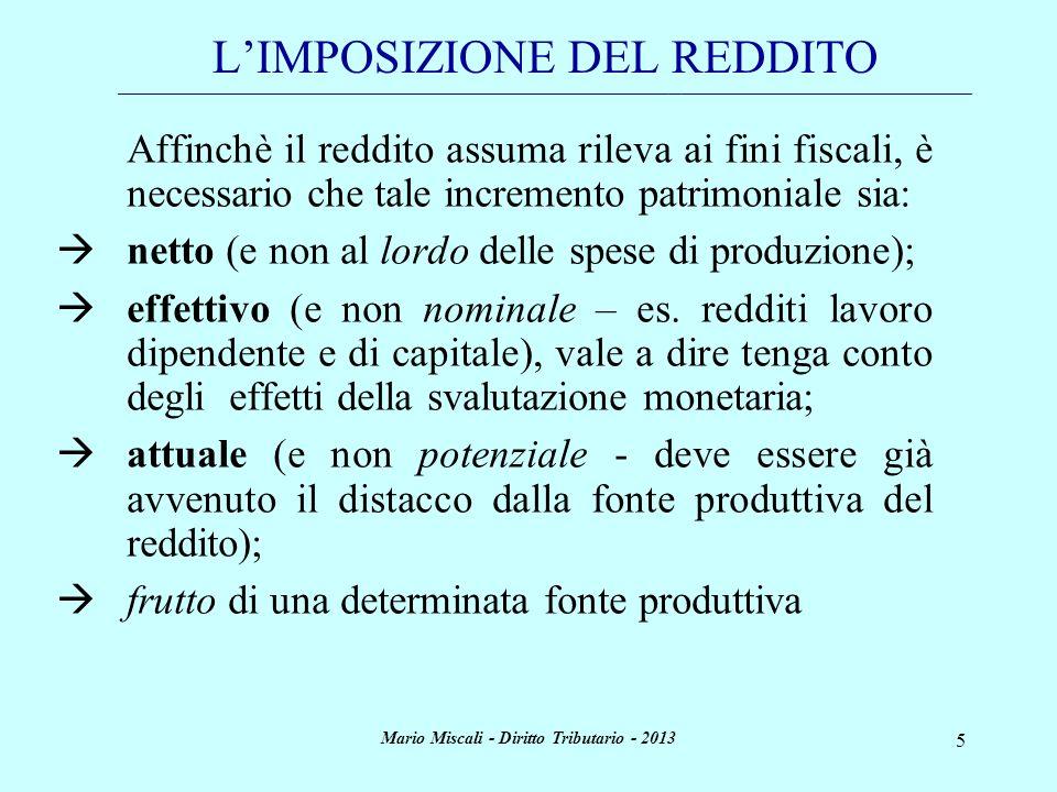 Mario Miscali - Diritto Tributario - 2013 5 Affinchè il reddito assuma rileva ai fini fiscali, è necessario che tale incremento patrimoniale sia: nett