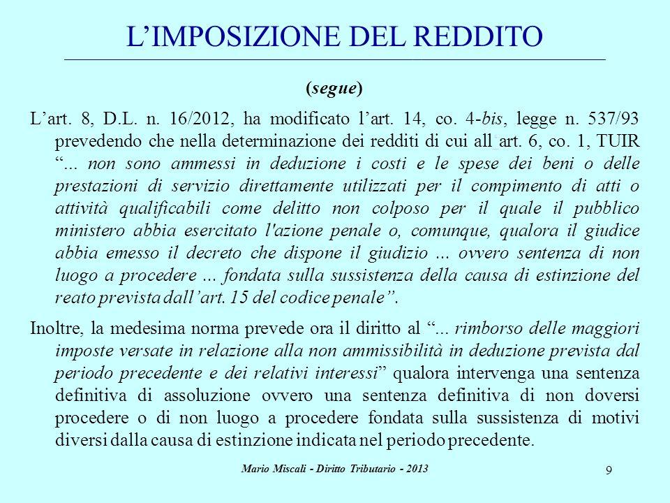 Mario Miscali - Diritto Tributario - 2013 9 (segue) Lart. 8, D.L. n. 16/2012, ha modificato lart. 14, co. 4-bis, legge n. 537/93 prevedendo che nella