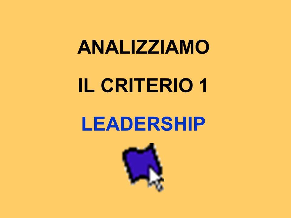 ANALIZZIAMO IL CRITERIO 1 LEADERSHIP