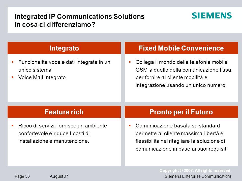 Page 36 August 07 Copyright © 2007. All rights reserved. Siemens Enterprise Communications Comunicazione basata su standard permette al cliente massim